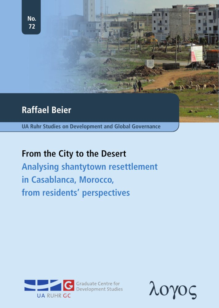 Raffael Beier: From the City to the Desert. Analysing shantytown resettlement in Casablanca, Morocco, from residents' perspectives, Reihe: UA Ruhr Studies on Development and Global Governance, Bd. 72