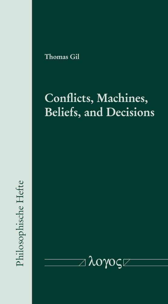 Thomas Gil: Conflicts, Machines, Beliefs, and Decisions, Reihe: Philosophische Hefte, Bd. 9